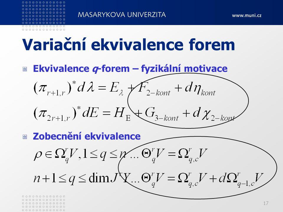 17 Variační ekvivalence forem Ekvivalence q-forem – fyzikální motivace Zobecnění ekvivalence