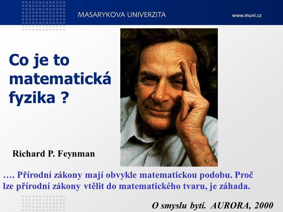 Richard P. Feynman …. Přírodní zákony mají obvykle matematickou podobu. Proč lze přírodní zákony vtělit do matematického tvaru, je záhada. O smyslu by
