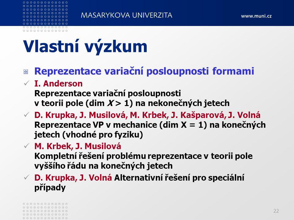 22 Vlastní výzkum Reprezentace variační posloupnosti formami I. Anderson Reprezentace variační posloupnosti v teorii pole (dim X > 1) na nekonečných j