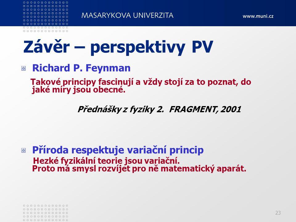 23 Závěr – perspektivy PV Richard P. Feynman Takové principy fascinují a vždy stojí za to poznat, do jaké míry jsou obecné. Přednášky z fyziky 2. FRAG