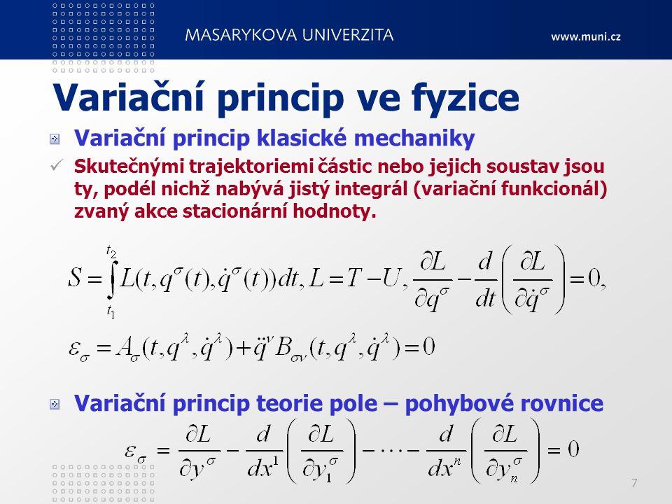 7 Variační princip ve fyzice Variační princip klasické mechaniky Skutečnými trajektoriemi částic nebo jejich soustav jsou ty, podél nichž nabývá jistý