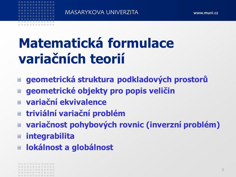 9 Matematická formulace variačních teorií geometrická struktura podkladových prostorů geometrické objekty pro popis veličin variační ekvivalence trivi