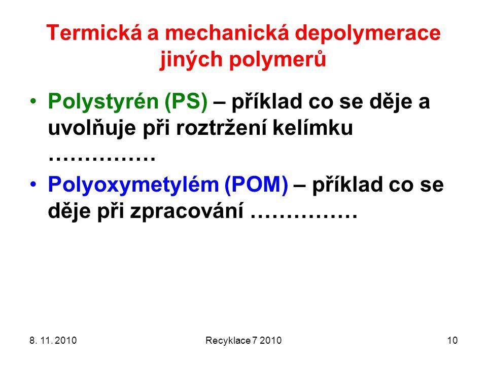 Termická a mechanická depolymerace jiných polymerů 8. 11. 2010Recyklace 7 201010 Polystyrén (PS) – příklad co se děje a uvolňuje při roztržení kelímku