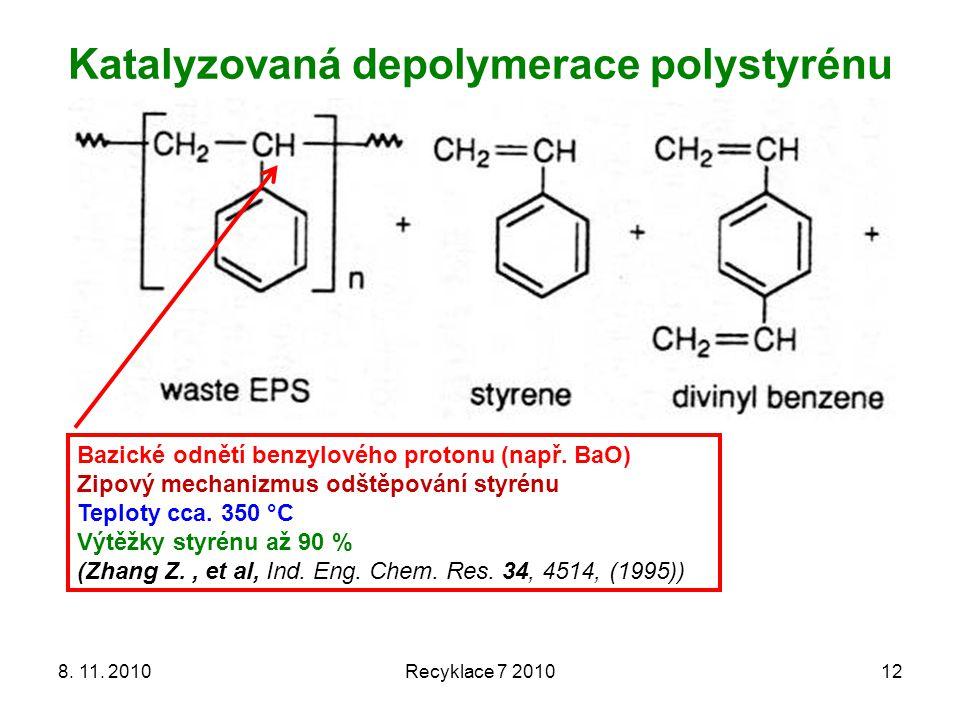 Katalyzovaná depolymerace polystyrénu 8. 11. 2010Recyklace 7 201012 Bazické odnětí benzylového protonu (např. BaO) Zipový mechanizmus odštěpování styr