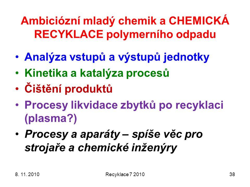8. 11. 2010Recyklace 7 201038 Analýza vstupů a výstupů jednotky Kinetika a katalýza procesů Čištění produktů Procesy likvidace zbytků po recyklaci (pl