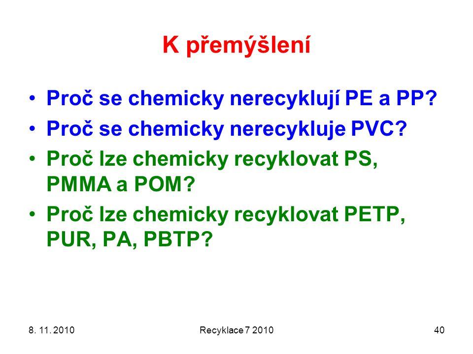 K přemýšlení Proč se chemicky nerecyklují PE a PP? Proč se chemicky nerecykluje PVC? Proč lze chemicky recyklovat PS, PMMA a POM? Proč lze chemicky re