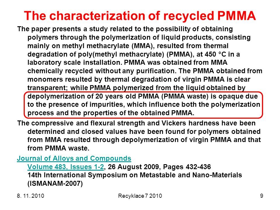 8. 11. 2010Recyklace 7 20109 The characterization of recycled PMMA The paper presents a study related to the possibility of obtaining polymers through