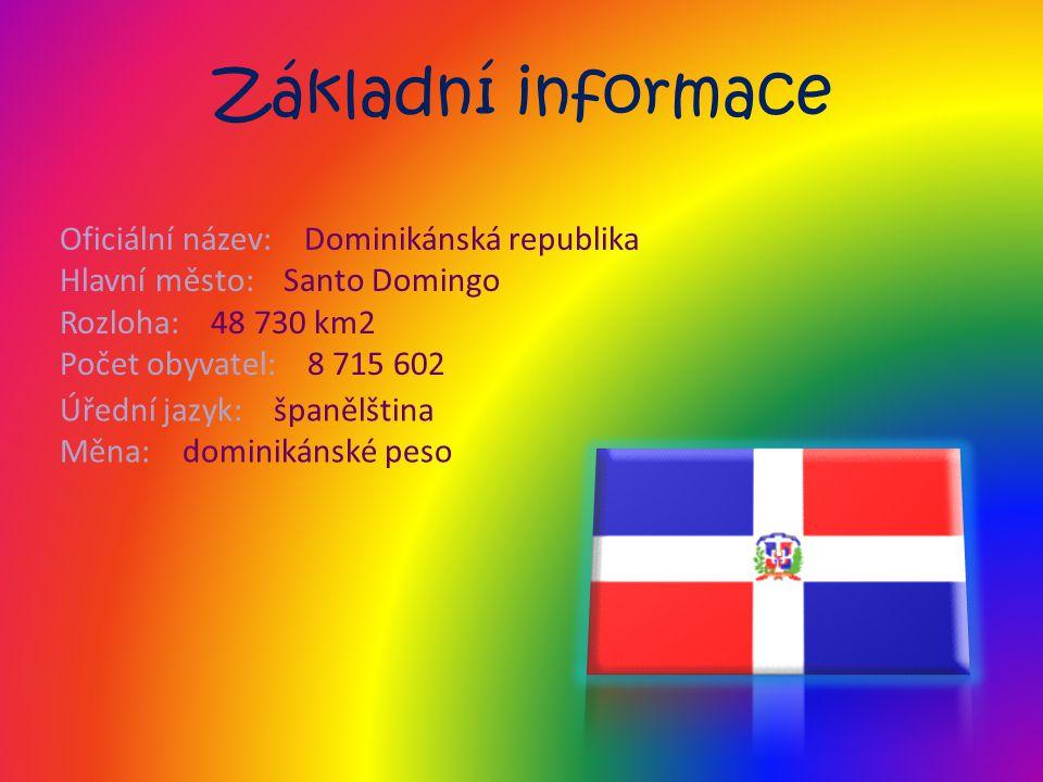 Základní informace Oficiální název: Dominikánská republika Hlavní město: Santo Domingo Rozloha: 48 730 km2 Počet obyvatel: 8 715 602 Úřední jazyk: špa