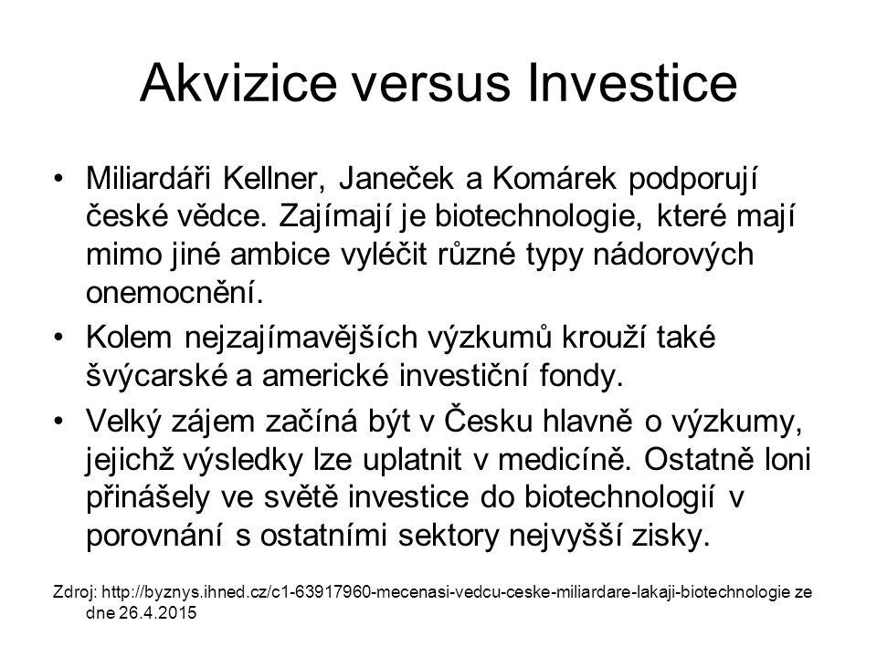 Akvizice versus Investice Miliardáři Kellner, Janeček a Komárek podporují české vědce. Zajímají je biotechnologie, které mají mimo jiné ambice vyléčit