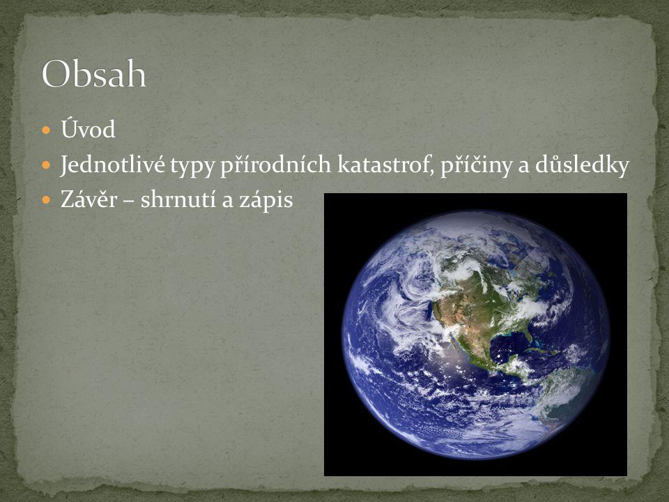 Přírodní katastrofy nejsou přímo zapříčiněny člověkem, tvoří je sama příroda, i když člověk může mít také velký podíl (např.