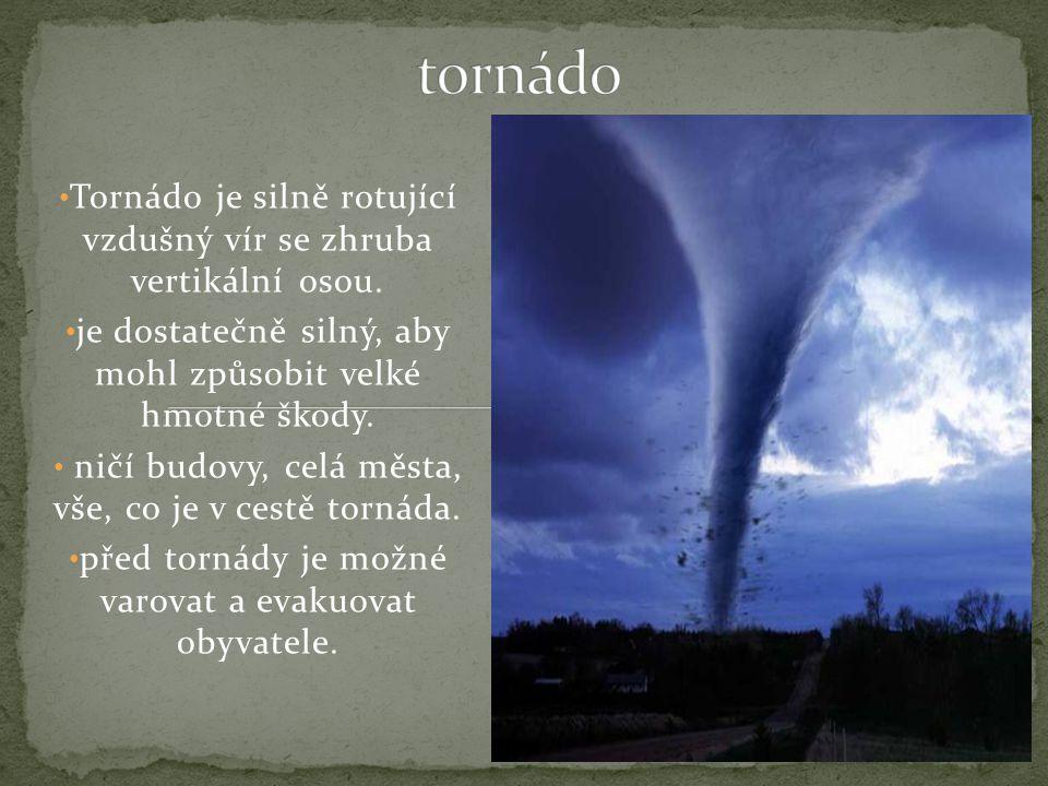 Tornádo je silně rotující vzdušný vír se zhruba vertikální osou.