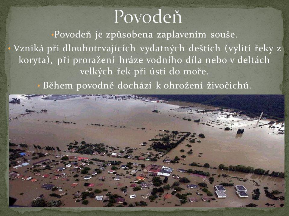 Povodeň je způsobena zaplavením souše.