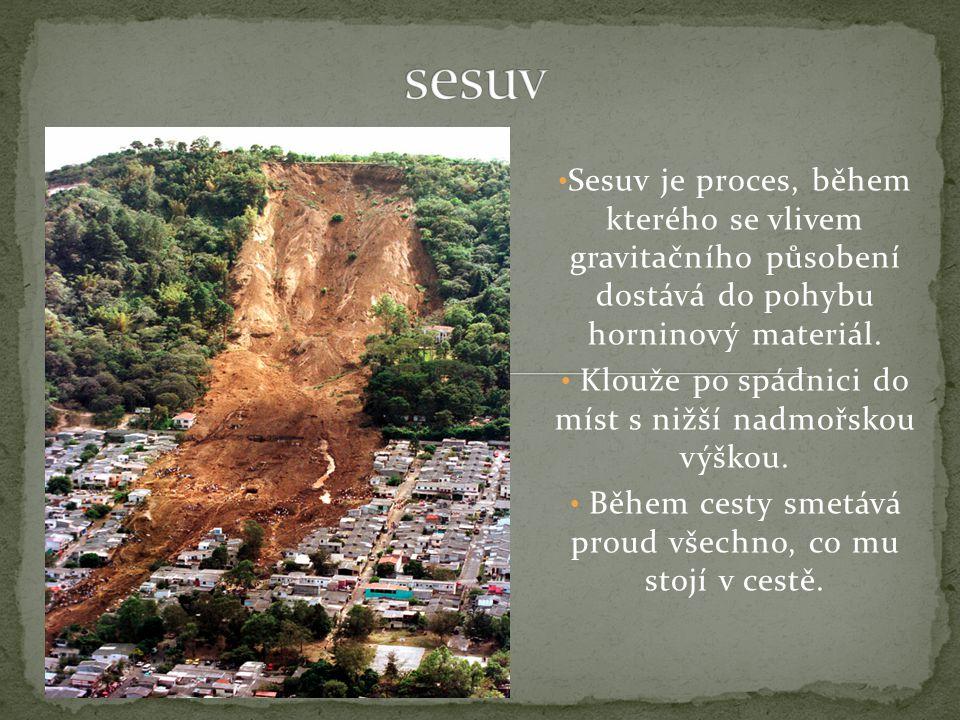 Sesuv je proces, během kterého se vlivem gravitačního působení dostává do pohybu horninový materiál.