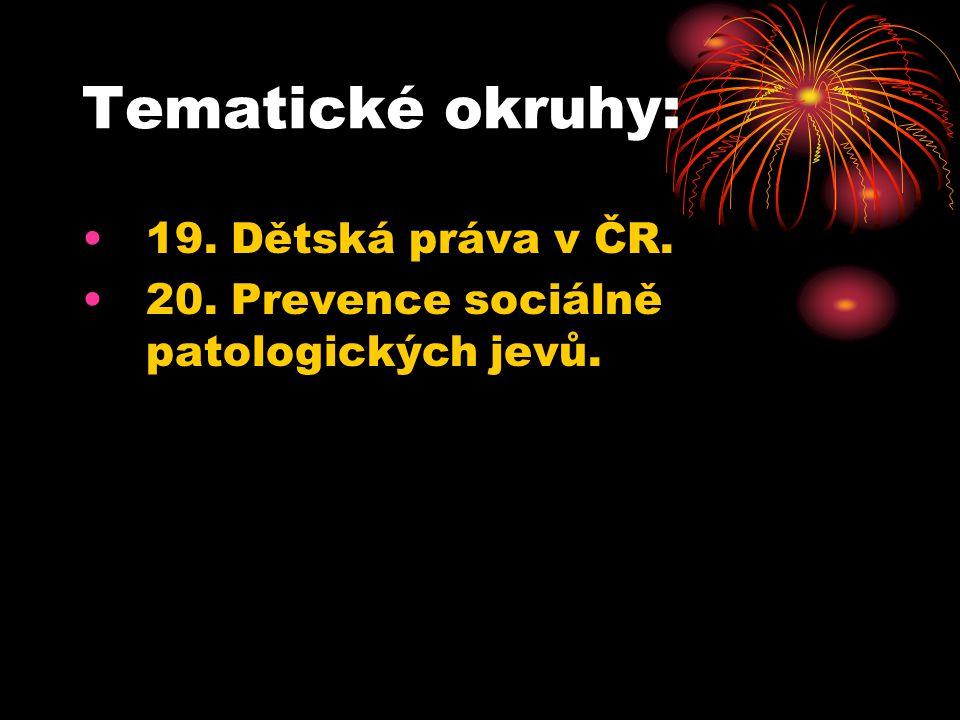 Tematické okruhy: 19. Dětská práva v ČR. 20. Prevence sociálně patologických jevů.