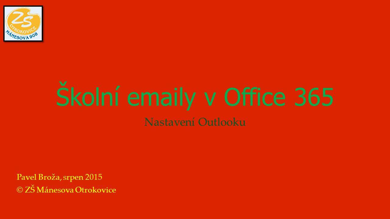 Školní emaily v Office 365 Nastavení Outlooku Pavel Broža, srpen 2015 © ZŠ Mánesova Otrokovice