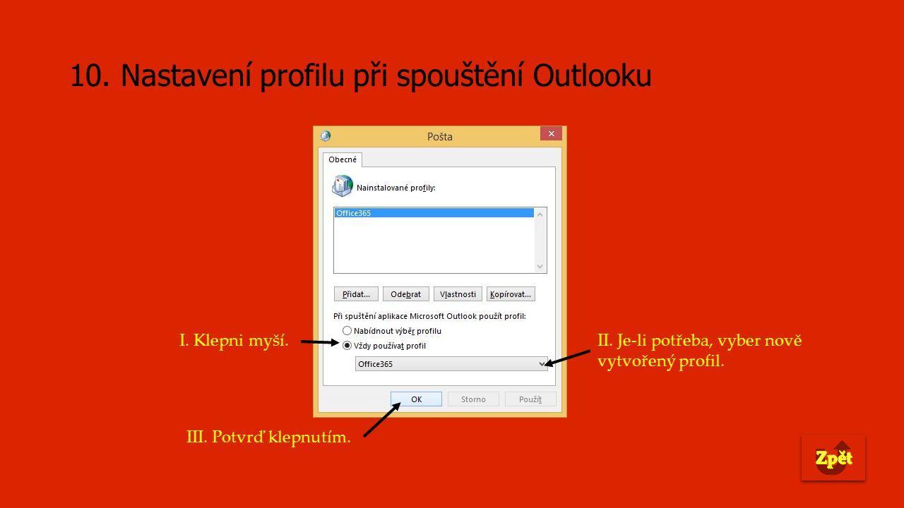 10. Nastavení profilu při spouštění Outlooku I. Klepni myší.II.