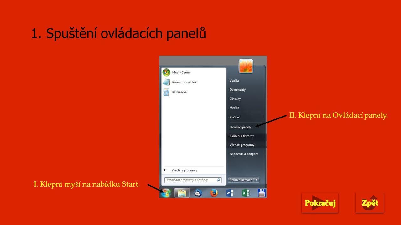 1. Spuštění ovládacích panelů I. Klepni myší na nabídku Start. II. Klepni na Ovládací panely.