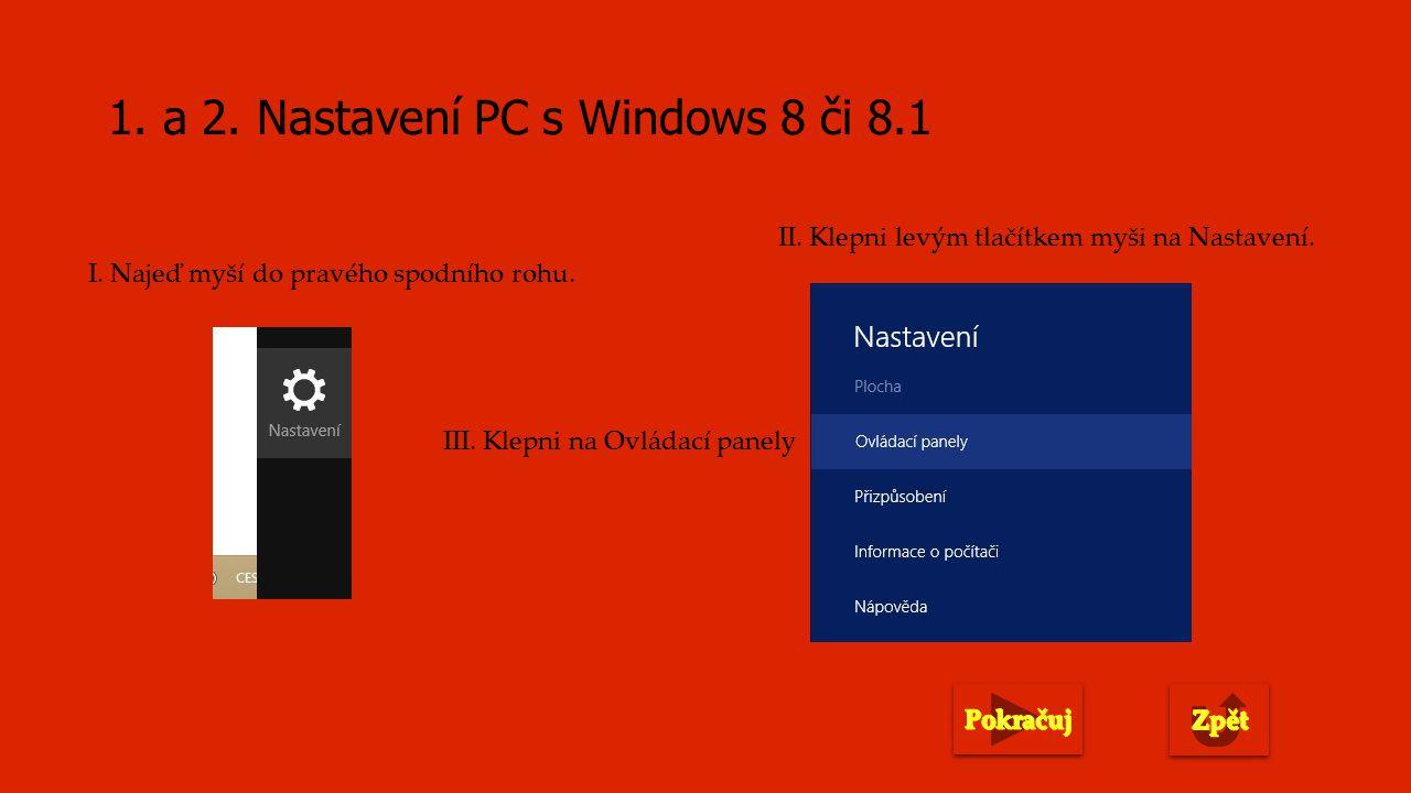1. a 2. Nastavení PC s Windows 8 či 8.1 I. Najeď myší do pravého spodního rohu.