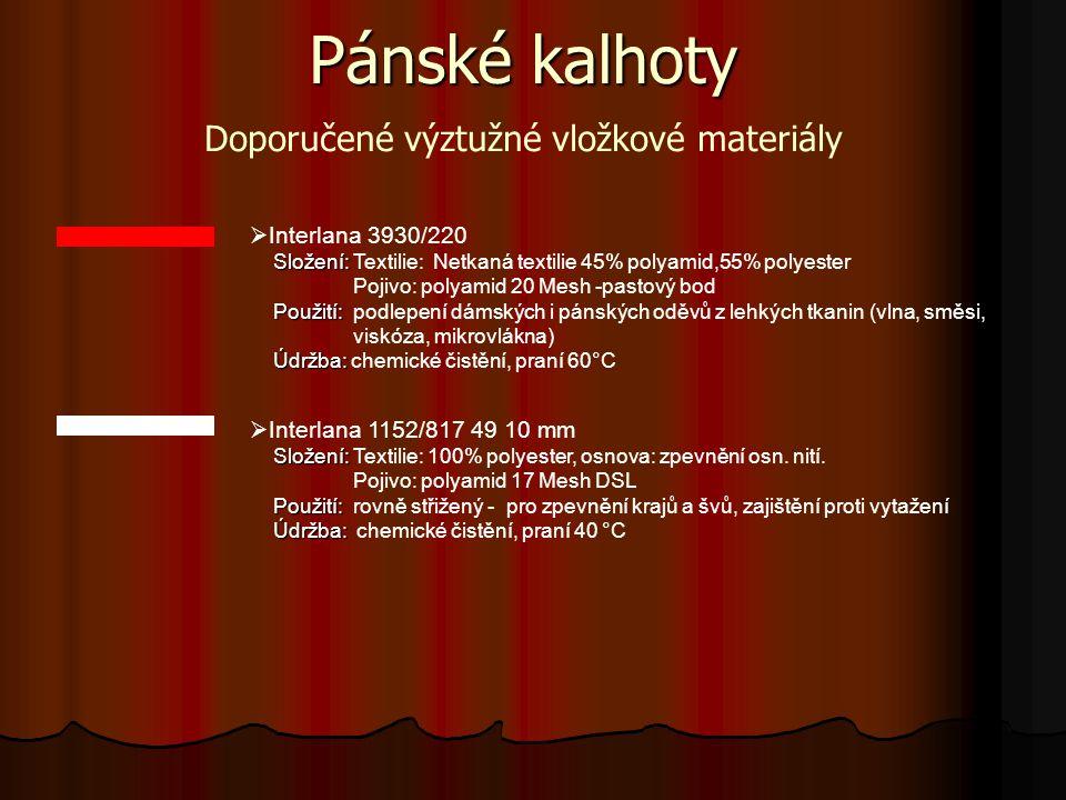  Interlana 4338/911 Složení: Složení: Textilie: 100% fibran Pojivo: polyethylen - posyp Použití: Použití: vyztužení pasových límců kalhot a sukní – tužší varianta Údržba: Údržba: praní 60°C Pánské kalhoty Doporučené výztužné vložkové materiály Vzhledem k rozmanitosti vlastnosti vrchových materiálů a podlepovacích zařízení, je nezbytné před zahájením výroby provést předběžné zkoušky.