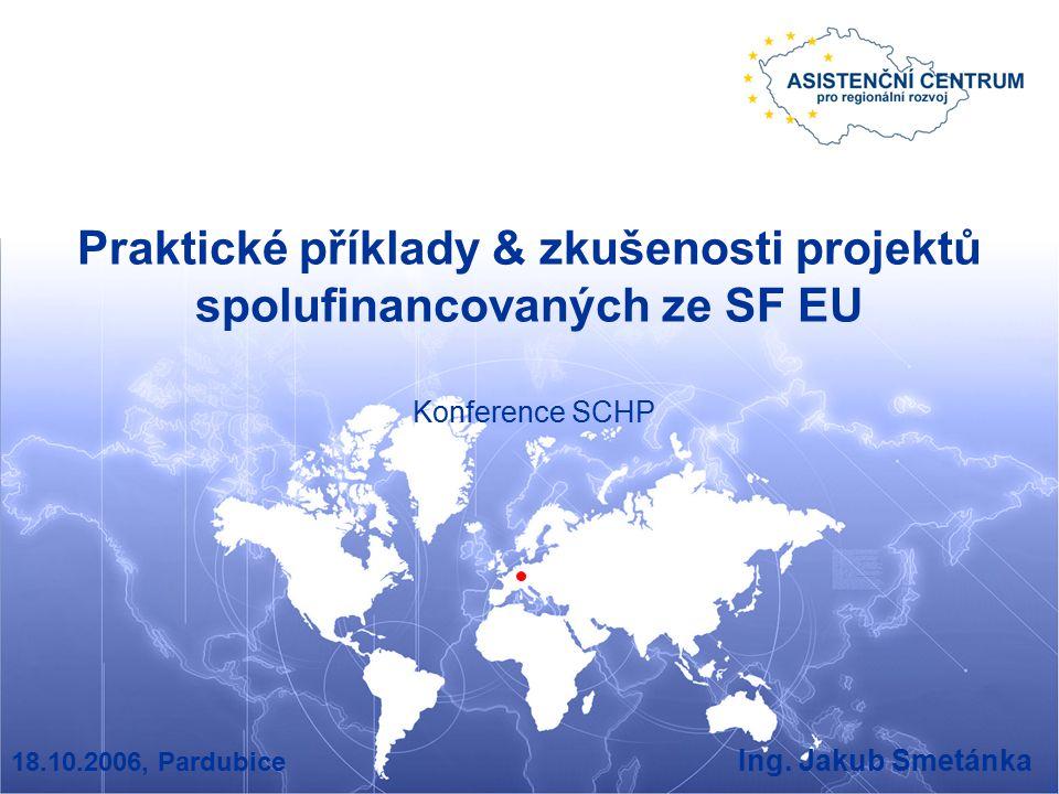 Praktické příklady & zkušenosti projektů spolufinancovaných ze SF EU 18.10.2006, Pardubice Ing.
