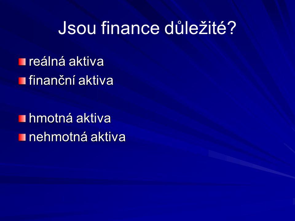 Jsou finance důležité? reálná aktiva finanční aktiva hmotná aktiva nehmotná aktiva