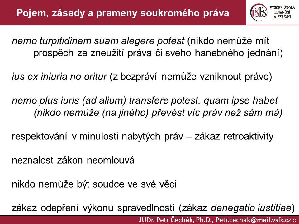JUDr. Petr Čechák, Ph.D., Petr.cechak@mail.vsfs.cz :: Pojem, zásady a prameny soukromého práva nemo turpitidinem suam alegere potest (nikdo nemůže mít