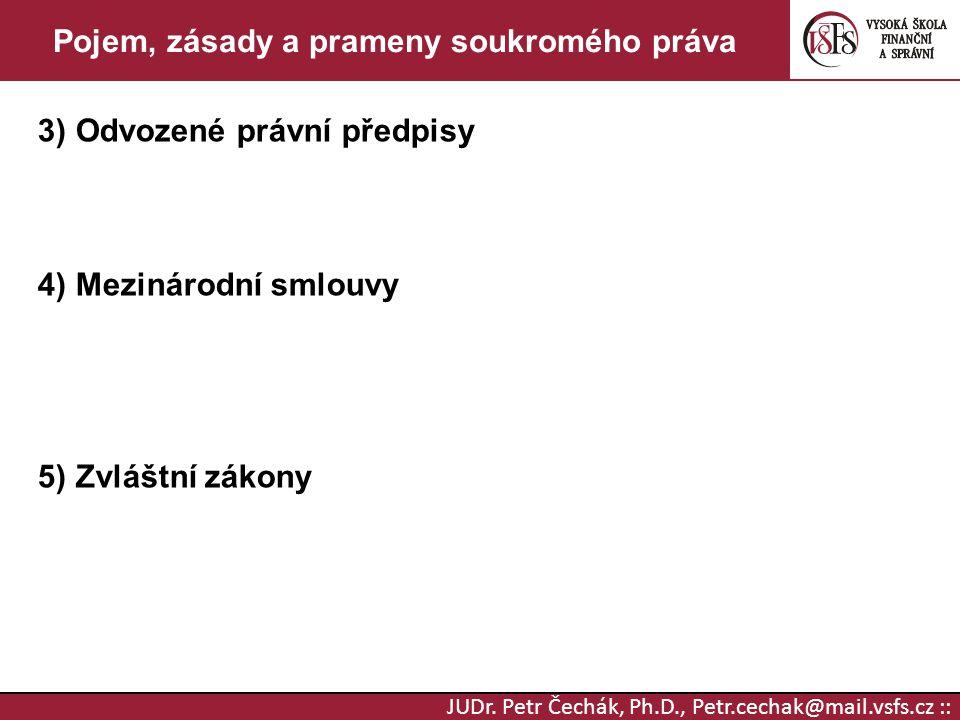JUDr. Petr Čechák, Ph.D., Petr.cechak@mail.vsfs.cz :: Pojem, zásady a prameny soukromého práva 3) Odvozené právní předpisy 4) Mezinárodní smlouvy 5) Z