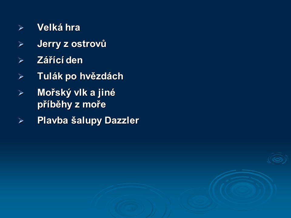  Velká hra  Jerry z ostrovů  Zářící den  Tulák po hvězdách  Mořský vlk a jiné příběhy z moře  Plavba šalupy Dazzler