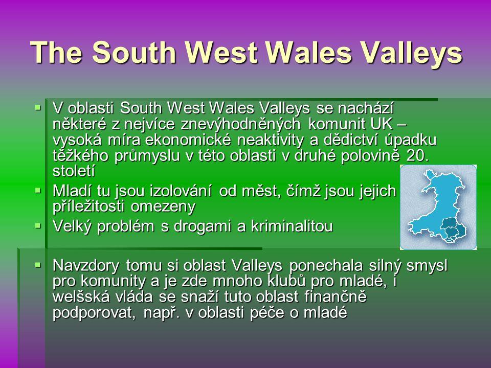 The South West Wales Valleys  V oblasti South West Wales Valleys se nachází některé z nejvíce znevýhodněných komunit UK – vysoká míra ekonomické neaktivity a dědictví úpadku těžkého průmyslu v této oblasti v druhé polovině 20.