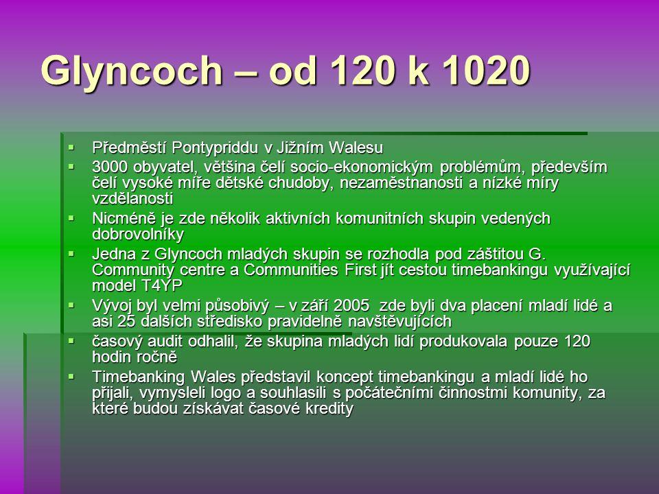 Glyncoch – od 120 k 1020  Předměstí Pontypriddu v Jižním Walesu  3000 obyvatel, většina čelí socio-ekonomickým problémům, především čelí vysoké míře dětské chudoby, nezaměstnanosti a nízké míry vzdělanosti  Nicméně je zde několik aktivních komunitních skupin vedených dobrovolníky  Jedna z Glyncoch mladých skupin se rozhodla pod záštitou G.