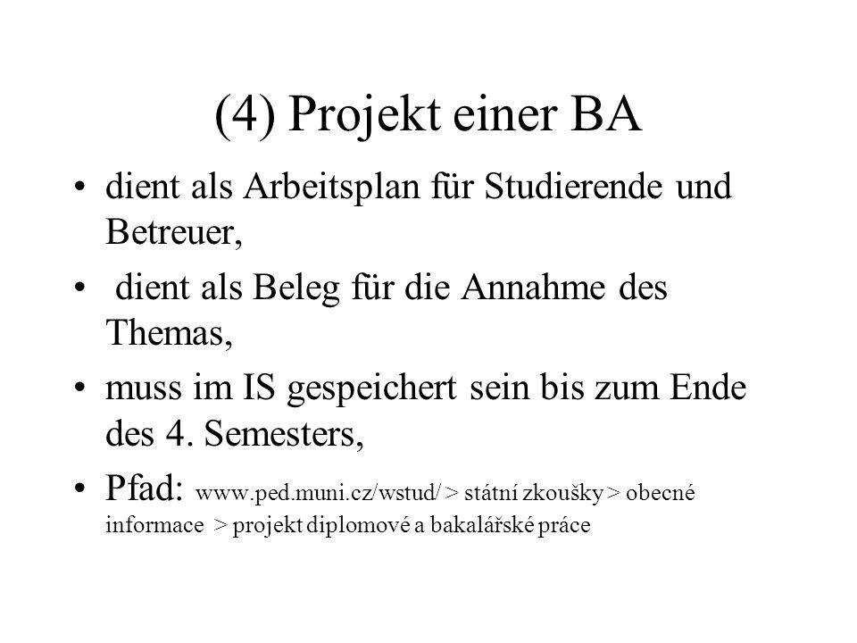 (4) Projekt einer BA dient als Arbeitsplan für Studierende und Betreuer, dient als Beleg für die Annahme des Themas, muss im IS gespeichert sein bis zum Ende des 4.