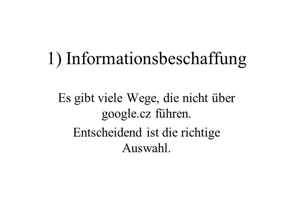 1) Informationsbeschaffung Es gibt viele Wege, die nicht über google.cz führen.