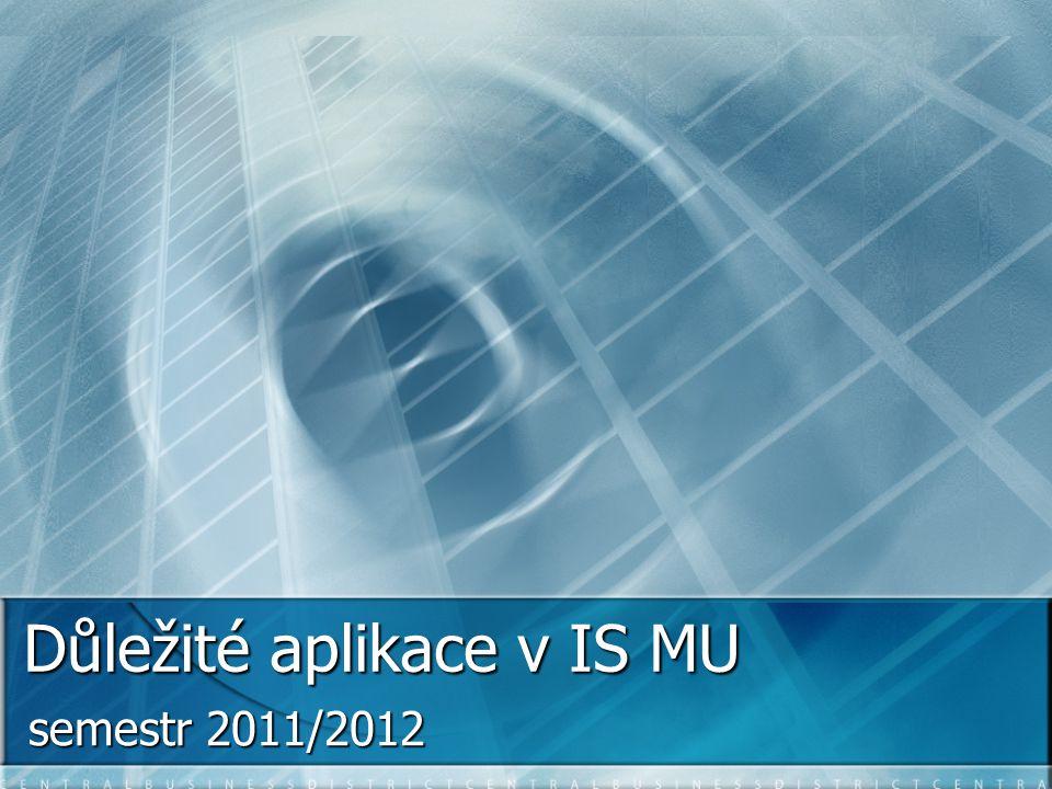 Důležité aplikace v IS MU semestr 2011/2012