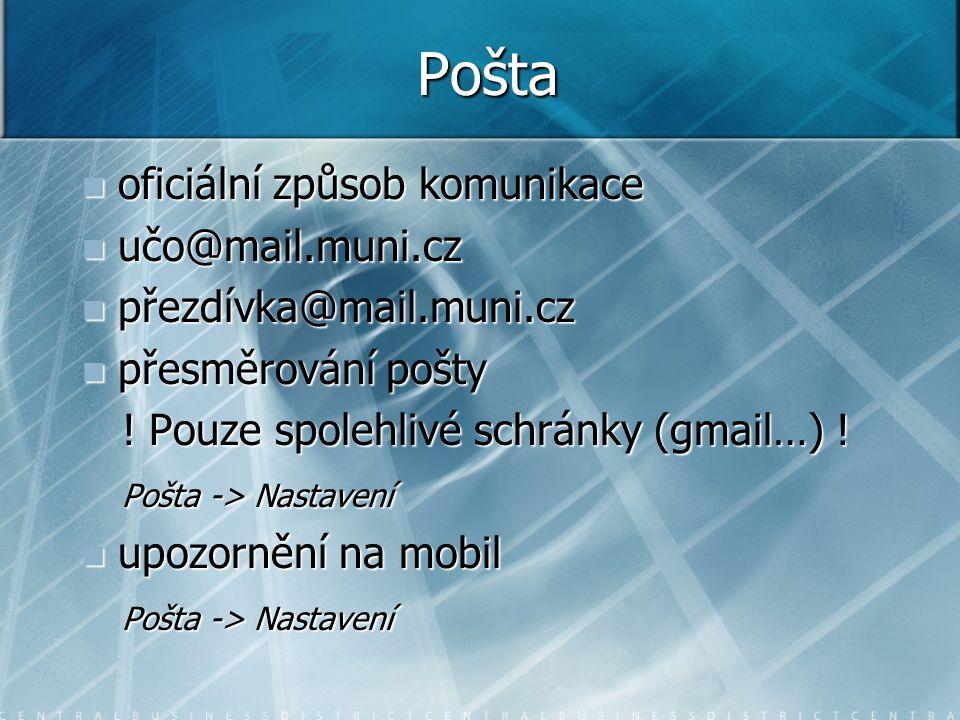 Pošta oficiální způsob komunikace oficiální způsob komunikace učo@mail.muni.cz učo@mail.muni.cz přezdívka@mail.muni.cz přezdívka@mail.muni.cz přesměrování pošty přesměrování pošty .