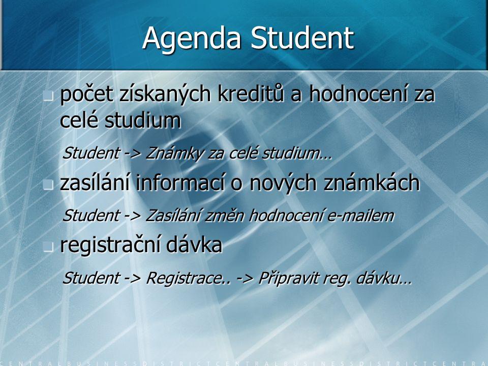 Agenda Student počet získaných kreditů a hodnocení za celé studium počet získaných kreditů a hodnocení za celé studium Student -> Známky za celé studium… Student -> Známky za celé studium… zasílání informací o nových známkách zasílání informací o nových známkách Student -> Zasílání změn hodnocení e-mailem Student -> Zasílání změn hodnocení e-mailem registrační dávka registrační dávka Student -> Registrace..