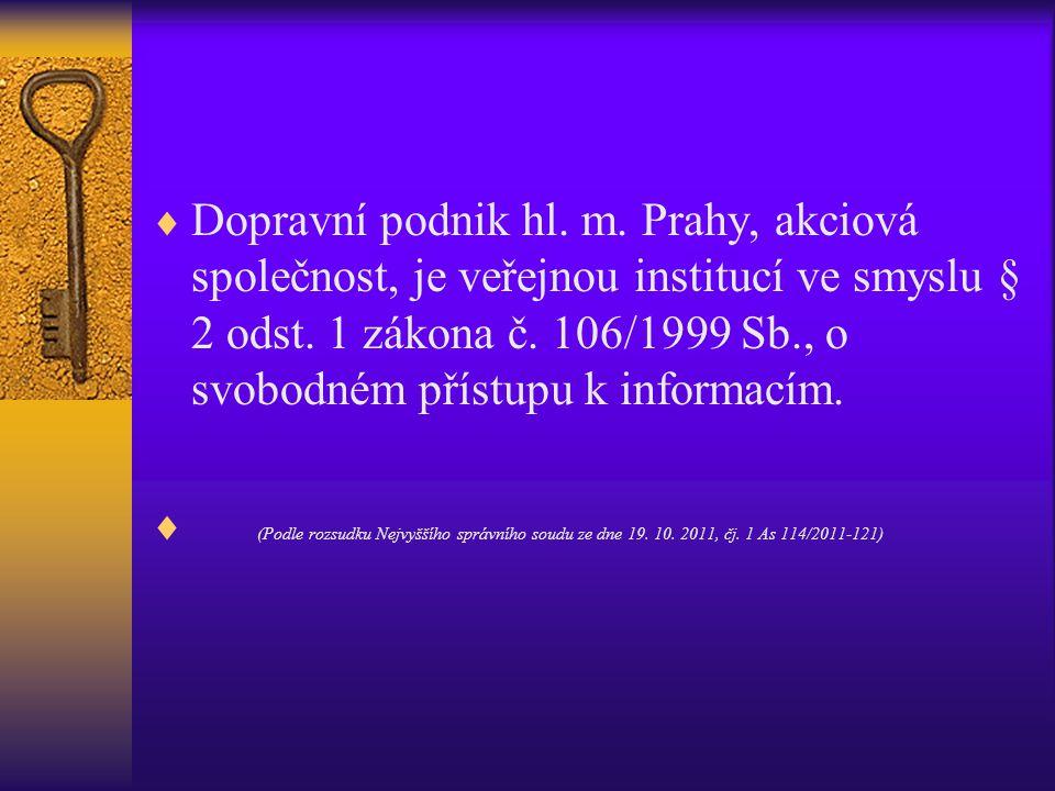  Dopravní podnik hl. m. Prahy, akciová společnost, je veřejnou institucí ve smyslu § 2 odst. 1 zákona č. 106/1999 Sb., o svobodném přístupu k informa