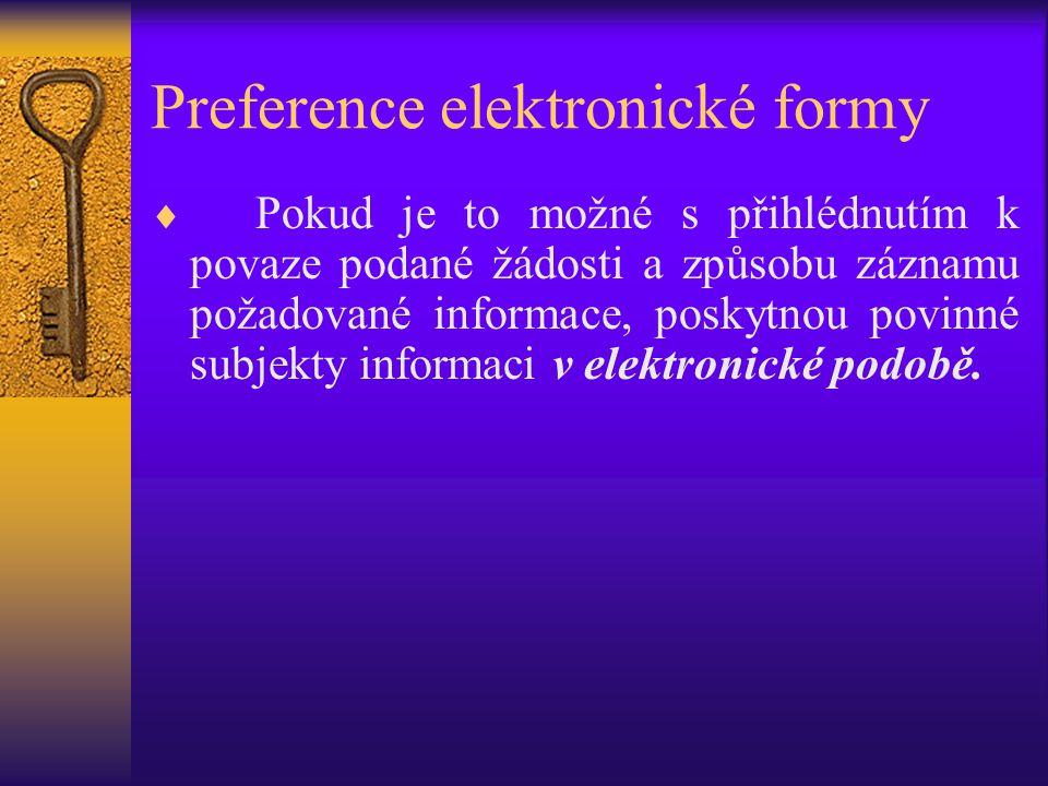 Preference elektronické formy  Pokud je to možné s přihlédnutím k povaze podané žádosti a způsobu záznamu požadované informace, poskytnou povinné sub