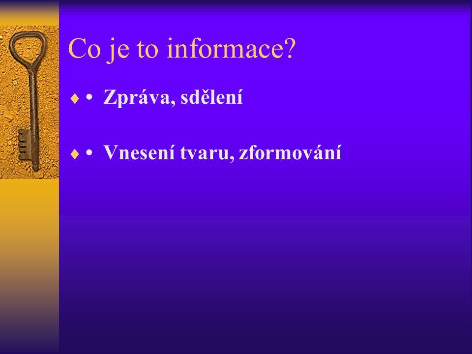 Co je to informace?  Zpráva, sdělení  Vnesení tvaru, zformování