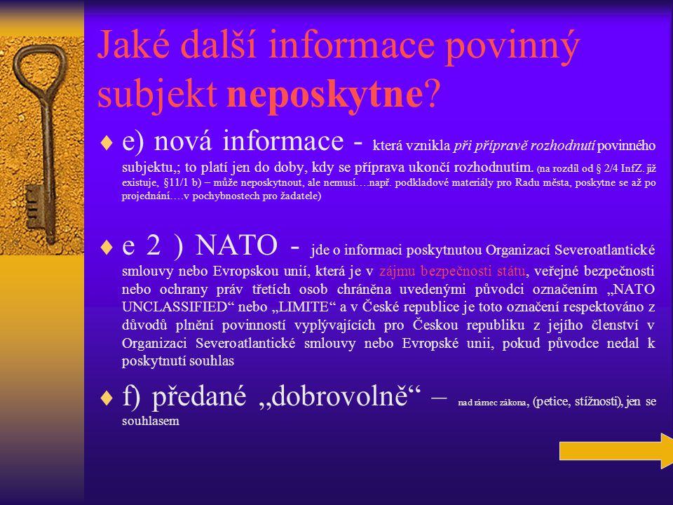 Jaké další informace povinný subjekt neposkytne?  e) nová informace - která vznikla při přípravě rozhodnutí povinného subjektu,; to platí jen do doby