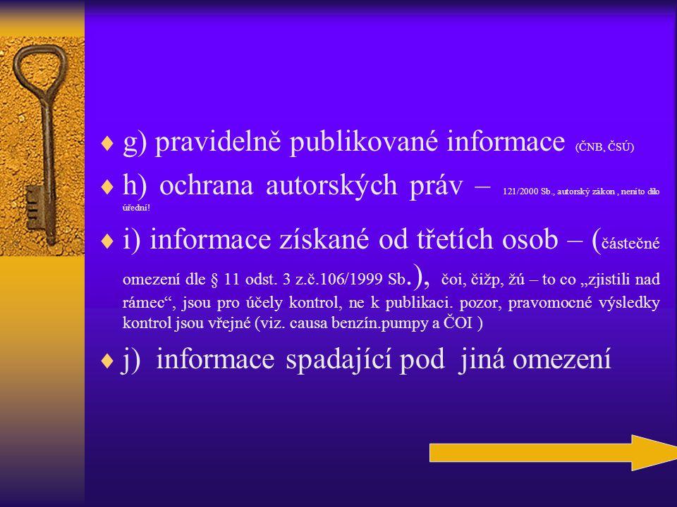  g) pravidelně publikované informace (ČNB, ČSÚ)  h) ochrana autorských práv – 121/2000 Sb., autorský zákon, není to dílo úřední!  i) informace získ