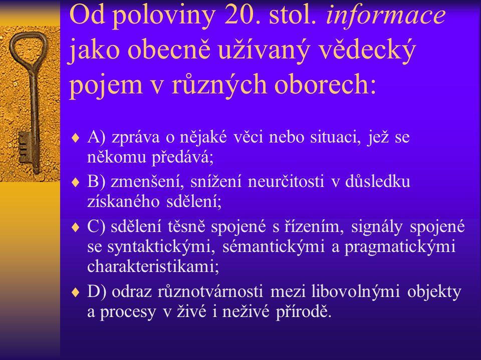 Od poloviny 20. stol. informace jako obecně užívaný vědecký pojem v různých oborech:  A) zpráva o nějaké věci nebo situaci, jež se někomu předává; 