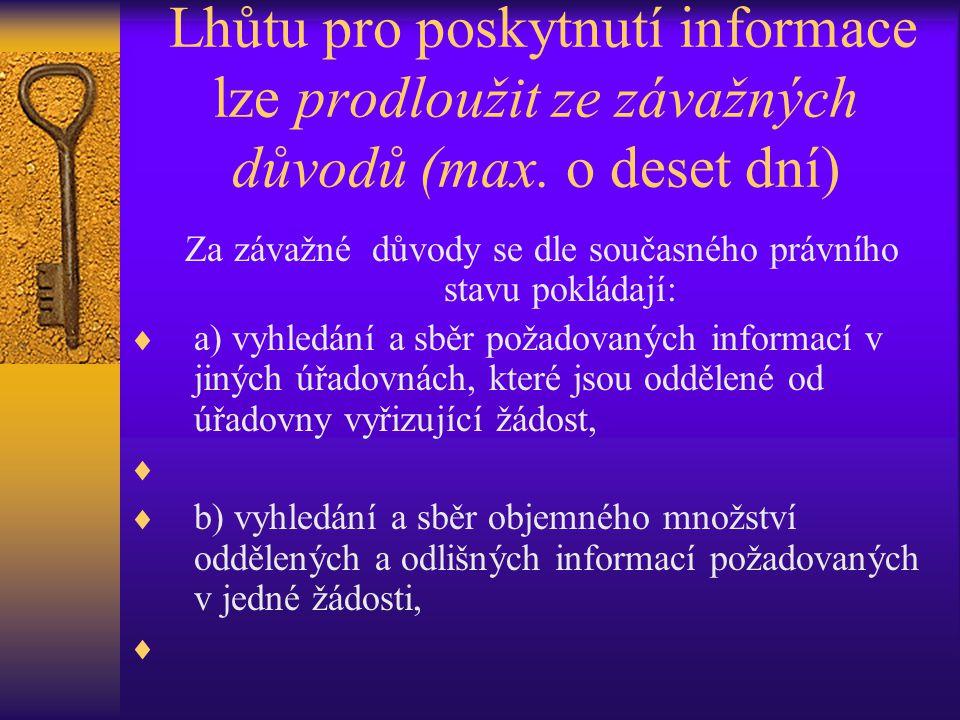 Lhůtu pro poskytnutí informace lze prodloužit ze závažných důvodů (max. o deset dní) Za závažné důvody se dle současného právního stavu pokládají:  a