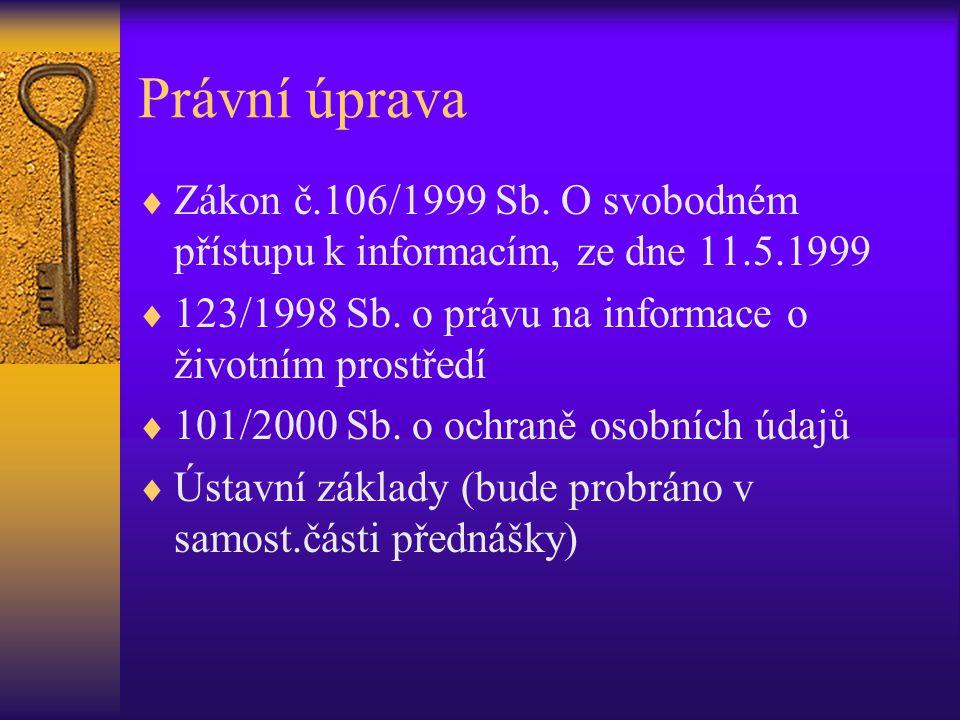 Právní úprava  Zákon č.106/1999 Sb. O svobodném přístupu k informacím, ze dne 11.5.1999  123/1998 Sb. o právu na informace o životním prostředí  10