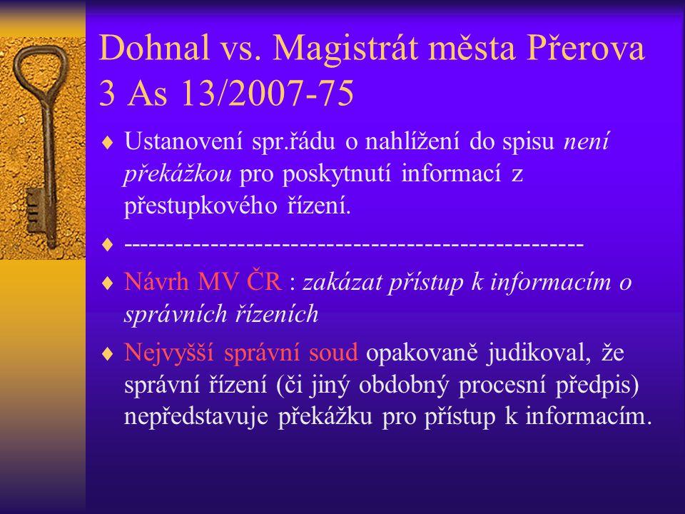 Dohnal vs. Magistrát města Přerova 3 As 13/2007-75  Ustanovení spr.řádu o nahlížení do spisu není překážkou pro poskytnutí informací z přestupkového