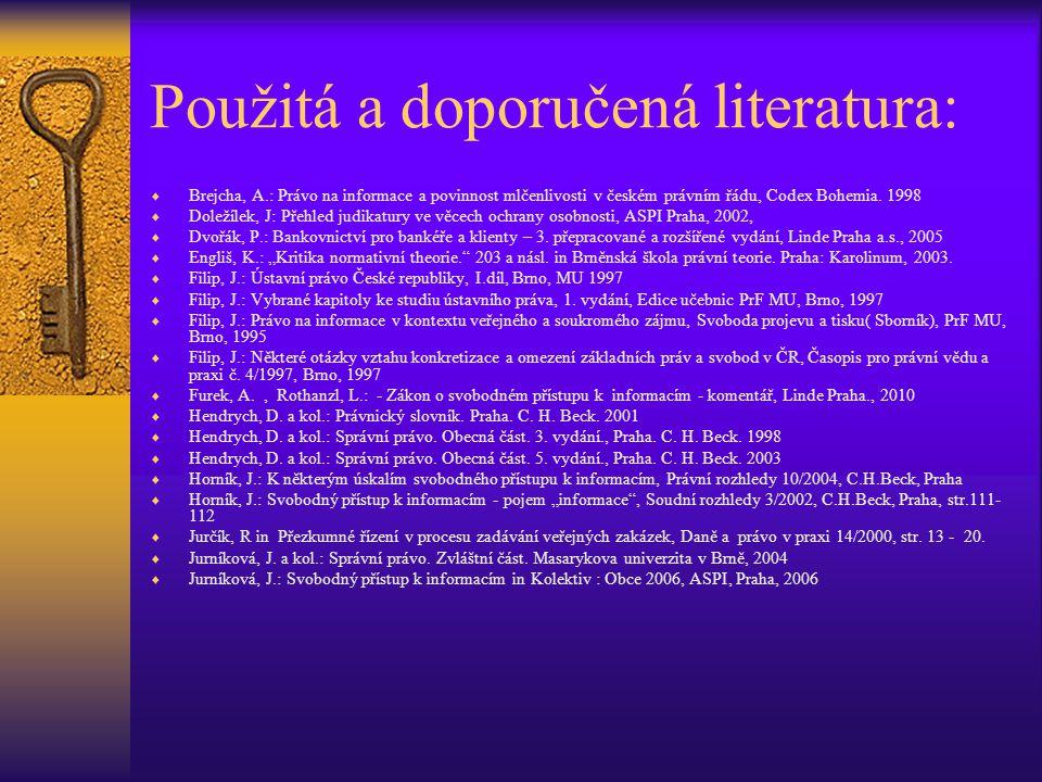 Použitá a doporučená literatura:  Brejcha, A.: Právo na informace a povinnost mlčenlivosti v českém právním řádu, Codex Bohemia. 1998  Doležílek, J: