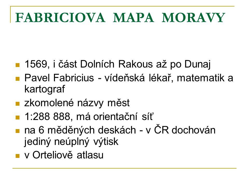 FABRICIOVA MAPA MORAVY 1569, i část Dolních Rakous až po Dunaj Pavel Fabricius - vídeňská lékař, matematik a kartograf zkomolené názvy měst 1:288 888,