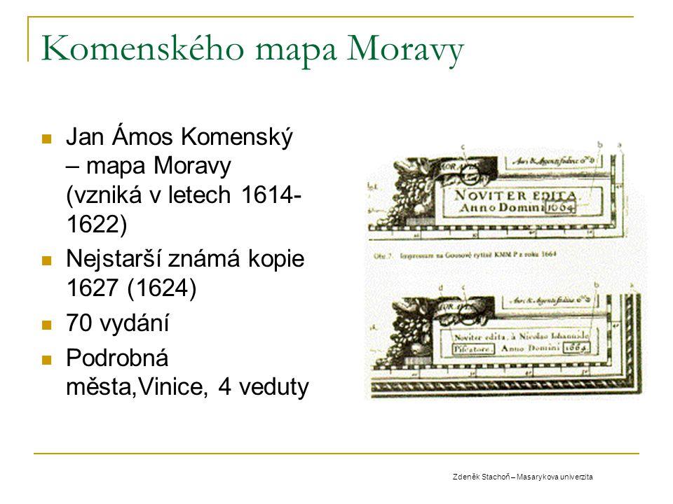 Komenského mapa Moravy Jan Ámos Komenský – mapa Moravy (vzniká v letech 1614- 1622) Nejstarší známá kopie 1627 (1624) 70 vydání Podrobná města,Vinice,