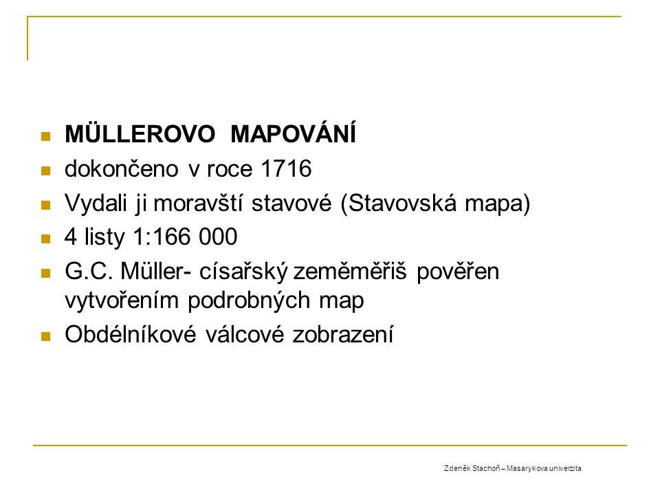 MÜLLEROVO MAPOVÁNÍ dokončeno v roce 1716 Vydali ji moravští stavové (Stavovská mapa) 4 listy 1:166 000 G.C. Müller- císařský zeměměřiš pověřen vytvoře