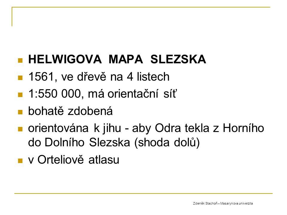 HELWIGOVA MAPA SLEZSKA 1561, ve dřevě na 4 listech 1:550 000, má orientační síť bohatě zdobená orientována k jihu - aby Odra tekla z Horního do Dolníh