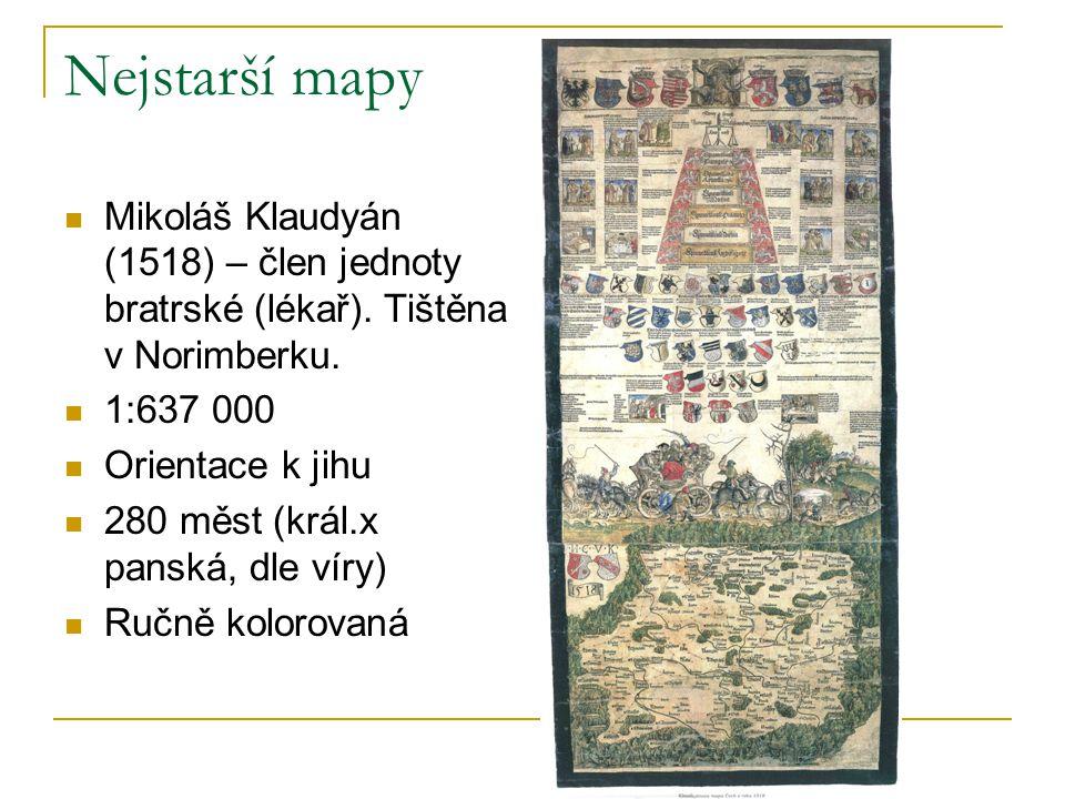 Nejstarší mapy Mikoláš Klaudyán (1518) – člen jednoty bratrské (lékař). Tištěna v Norimberku. 1:637 000 Orientace k jihu 280 měst (král.x panská, dle